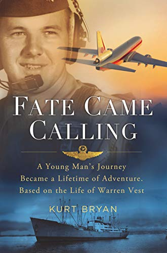 Fate Came Calling: A Young Man's Journey Became a Lifetime of Adventure. Based on the Life of Warren Vest
