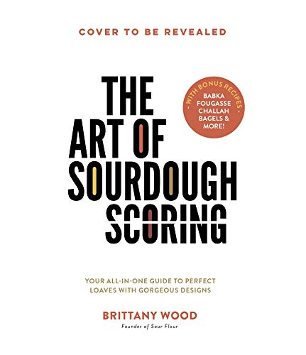 The Art of Sourdough Scoring: Your All-In-One Guide to Perfect Loaves with Gorgeous Designs (English Edition)