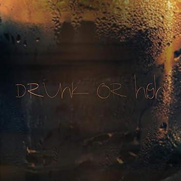 Drunk or High