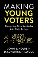 Making Young Voters: Converting Civic Attitudes into Civic Action