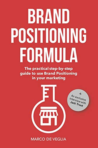 Brand Positioning Formula: The Practical Step-By-Step Guide To Use Brand Positioning In Your Marketing