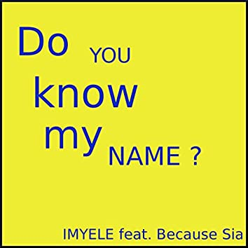 Do You Know My Name (feat. Because Sia)