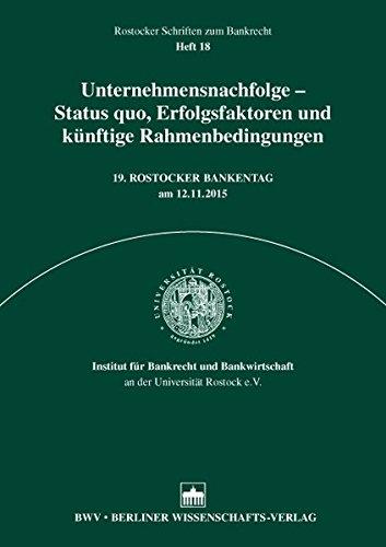 Unternehmensnachfolge - Status quo, Erfolgsfaktoren und künftige Rahmenbedingungen (Rostocker Schriften zum Bankenrecht)