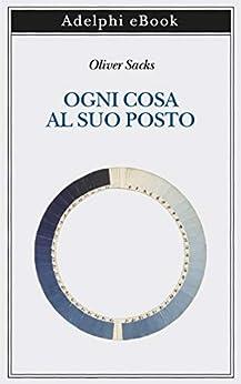 Ogni cosa al suo posto (Italian Edition) by [Oliver Sacks]