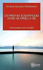 Les preuves scientifiques d'une Vie après la vie - Communiquer avec l'invisible de Jean-Jacques Charbonier