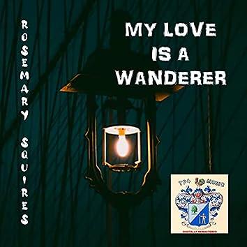 My Love Is a Wanderer