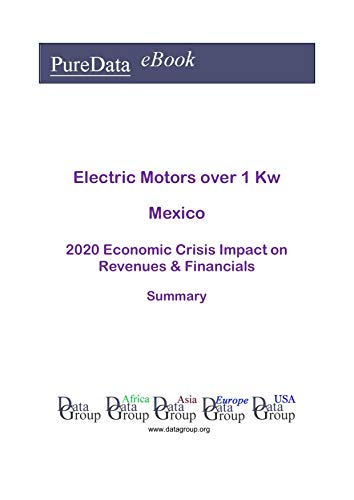 amazon com electric motors over 1 kw mexico summary 2020 economic crisis impact on revenues financials ebook datagroup mexico editorial kindle store amazon com