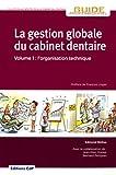 La gestion globale du cabinet dentaire Volume 1 - L'organisation technique