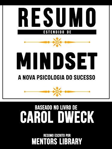 Resumo Estendido De Mindset: A Nova Psicologia Do Sucesso - Baseado No Livro De Carol Dweck