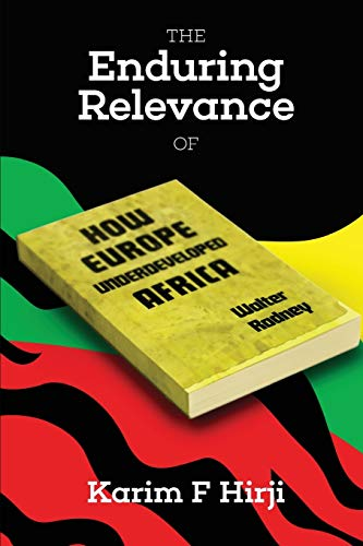 The Enduring Relevance of Walter Rodney's How Europe Underdeveloped Africa