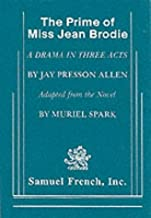 [ The Prime of Miss Jean Brodie: A Drama in Three Acts By Allen, Jay Presson ( Author ) Paperback 2006 ]