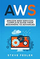 AWS: Amazon Web Services. A Complete Guide from Beginners to Advanced Front Cover
