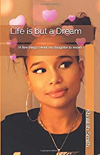 Life is but a Dream: (A few things I want my daughter to know)