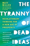 Image of The Tyranny of Dead Ideas: Revolutionary Thinking for a New Age of Prosperity