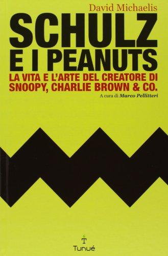 Schulz e i Peanuts. La vita e l'arte del creatore di Snoopy, Charlie Brown & Co.