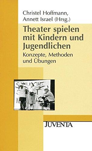 Theater spielen mit Kindern und Jugendlichen: Konzepte, Methoden und Übungen (Juventa Paperback)