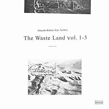 The Waste Land, Vol. 1-5 (feat. horhos)