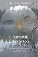 Unamakik, Land of Fog: A Viking-Age Woman Ventures into the New World