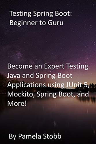 Testing Spring Boot: Beginner to Guru: Become an Expert Testing Java and Spring Boot Applications using JUnit 5, Mockito, Spring Boot, and More!
