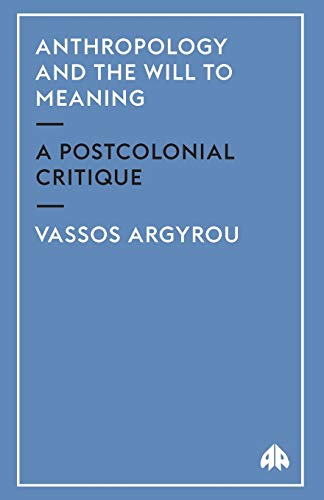 Anthropology and the Will to Meaning: A Postcolonial Critique (Anthropology, Culture, and Society)