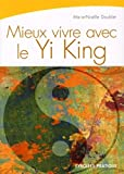 Mieux vivre avec le Yi-King