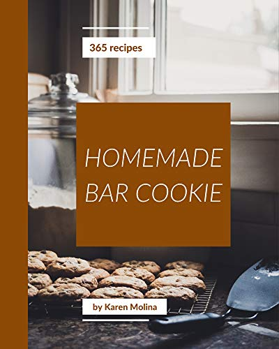 365 Homemade Bar Cookie Recipes: Unlocking Appetizing Recipes in The Best Bar Cookie Cookbook! (English Edition)