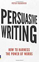 Persuasive Writing: How to harness the power of words