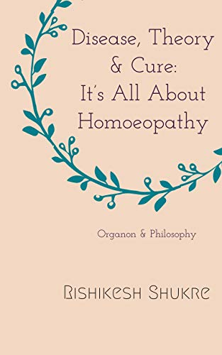 Disease, Theory & Cure: It\'s All About Homoeopathy (English Edition)