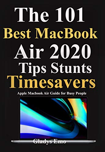 The 101 Best MacBook Air 2020 tips Timesavers : Apple MacBook Air Guide For Busy People (English Edition)