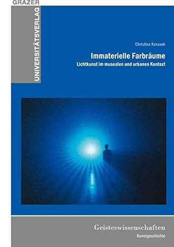 Immaterielle Farbräume: Lichtkunst im musealen und urbanen Kontext Buch + CD (Grazer Universitätsverlag)