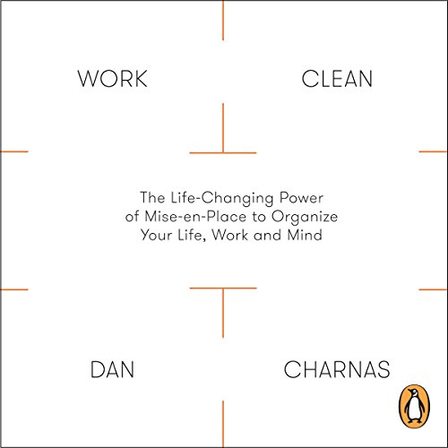 Work Clean     The Life-Changing Power of Mise-en-Place to Organize Your Life, Work and Mind              By:                                                                                                                                 Dan Charnas                               Narrated by:                                                                                                                                 Dan Charnas                      Length: 8 hrs and 50 mins     6 ratings     Overall 4.5