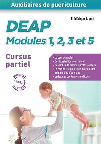 DEAP - Modules 1, 2, 3 et 5 - Auxiliaires de puériculture - Cursus partiel (baccalauréat professionnel ASSP): Cours complet - Fiches de pratique ... selon la structure - Lexique médical (2018)