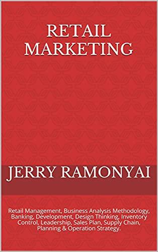 Retail Marketing: Retail Management, Business Analysis Methodology, Banking, Development, Design Thinking, Inventory Control, Leadership, Sales Plan, Supply ... & Operation Strategy. (English Edition)