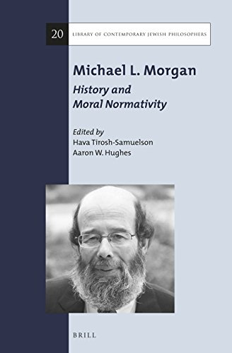 Michael L. Morgan: History and Moral Normativity (Library of Contemporary Jewish Philosophers, Band 20)
