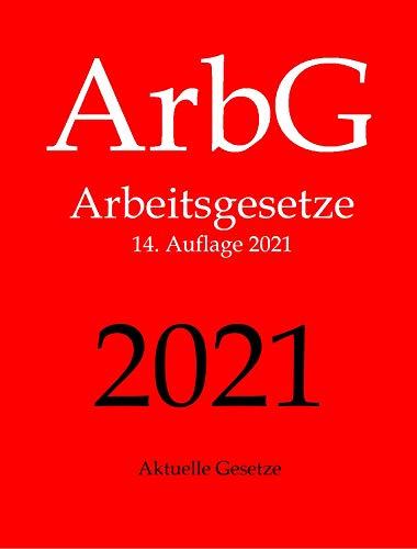 ArbG, Arbeitsgesetze, Aktuelle Gesetze: Arbeitsrecht