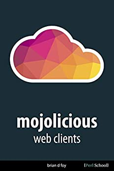 Mojolicious Web Clients by [brian d foy]