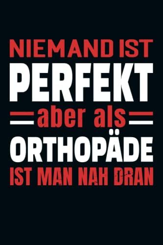 Niemand ist perfekt aber als Orthopäde ist man nah dran: Notizbuch mit karierten Seiten für einen Orthopäde / Orthopädie Geschenk / 120 Seiten / Softcover / kariert / A5