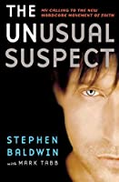 The Unusual Suspect: My Calling to the New Hardcore Movement of Faith by Stephen Baldwin Mark Tabb(2007-09-12)