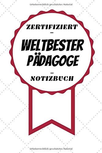 Notizbuch - Zertifiziert - Weltbester - Pädagoge: Toller Kalender   A5 Format   Super Geschenkidee   120 Linierte Seiten