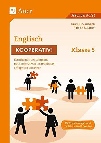 Englisch kooperativ Klasse 5: Kernthemen des Lehrplans mit kooperativen Lernmethoden erfolgreich umsetzen (Kooperatives Lernen Sekundarstufe)