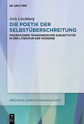 Die Poetik der Selbstüberschreitung: Figurationen transgressiver Subjektivität in der Literatur der Moderne (spectrum Literaturwissenschaft / spectrum Literature 66)