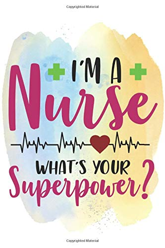 I'm A Nurse What's Your Superpower: Blank Lined 6 x 9 Journal, Notebook, Nurse Journal, Organize