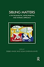 Sibling Matters: A Psychoanalytic, Developmental, and Systemic Approach (Tavistock Clinic Series)