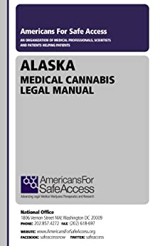 Alaska Medical Cannabis Legal Manual by [Americans for Safe Access]