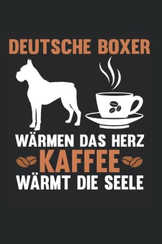 Deutsche Boxer Wärmen Das Herz Kaffee Wärmt Die Seele: Deutscher Boxer Hunde Notizbuch Tagebuch Liniert 6X9 Zoll Notizheft Planer Geschenk
