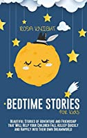 Bedtime Stories for Kids: Beautiful Stories of Adventure and Friendship that Will Help your Children Fall Asleep Quickly and Happily into Their own Dreamworld
