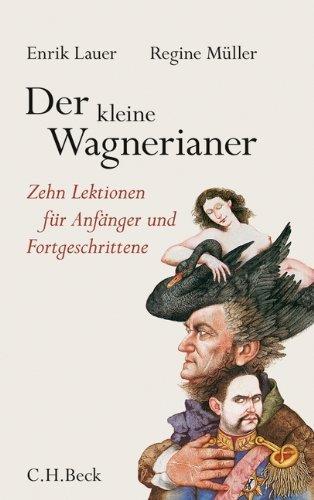 Der kleine Wagnerianer: Zehn Lektionen für Anfänger und Fortgeschrittene by Enrik Lauer (2013-01-21)
