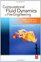 Computational Fluid Dynamics in Fire Engineering: Theory, Modelling and Practice by Guan-Heng Yeoh Ph.D. Mechanical Engineering (CFD) University of New South Wales Sydney Kwok Kit Yuen(2008-10-31)