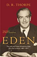 Eden: The Life and Times of Anthony Eden, First Earl of Avon, 1897-1977