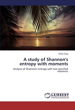 A study of Shannons entropy with moments: Analysis of Shannons entropy with two specified moments